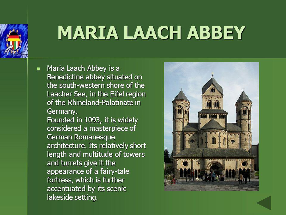 MARIA LAACH ABBEY Maria Laach Abbey is a Benedictine abbey situated on the south-western shore of the Laacher See, in the Eifel region of the Rhinelan