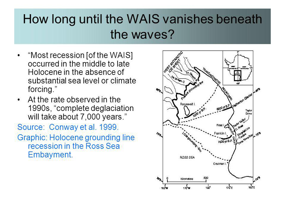 "How long until the WAIS vanishes beneath the waves? ""Most recession [of the WAIS] occurred in the middle to late Holocene in the absence of substantia"