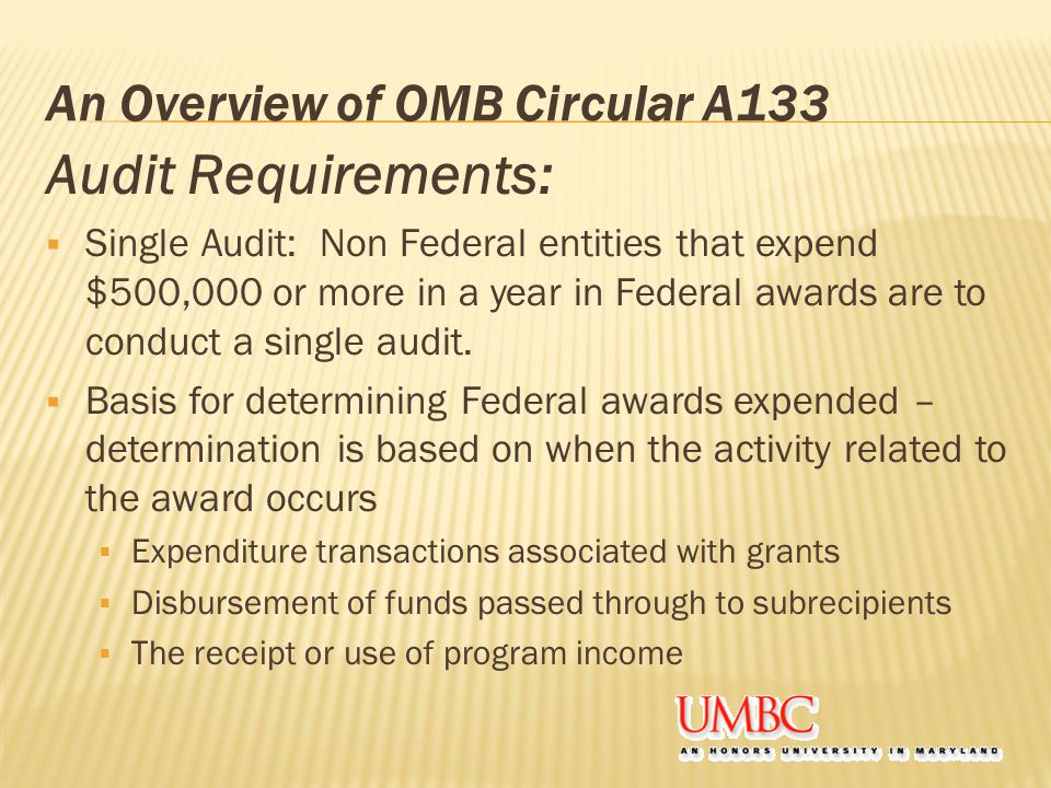 An Overview of OMB Circular A133 Audit Requirements: (cont'd)  Provides guidance for determining difference between subrecipients and vendors.