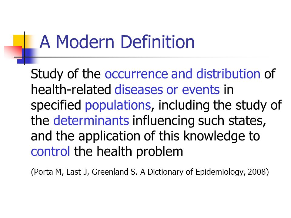 A Modern Definition Study of the occurrence and distribution of health-related diseases or events in specified populations, including the study of the