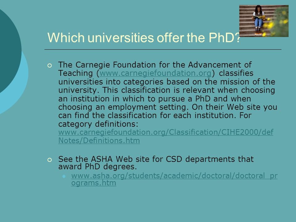 Which universities offer the PhD?  The Carnegie Foundation for the Advancement of Teaching (www.carnegiefoundation.org) classifies universities into