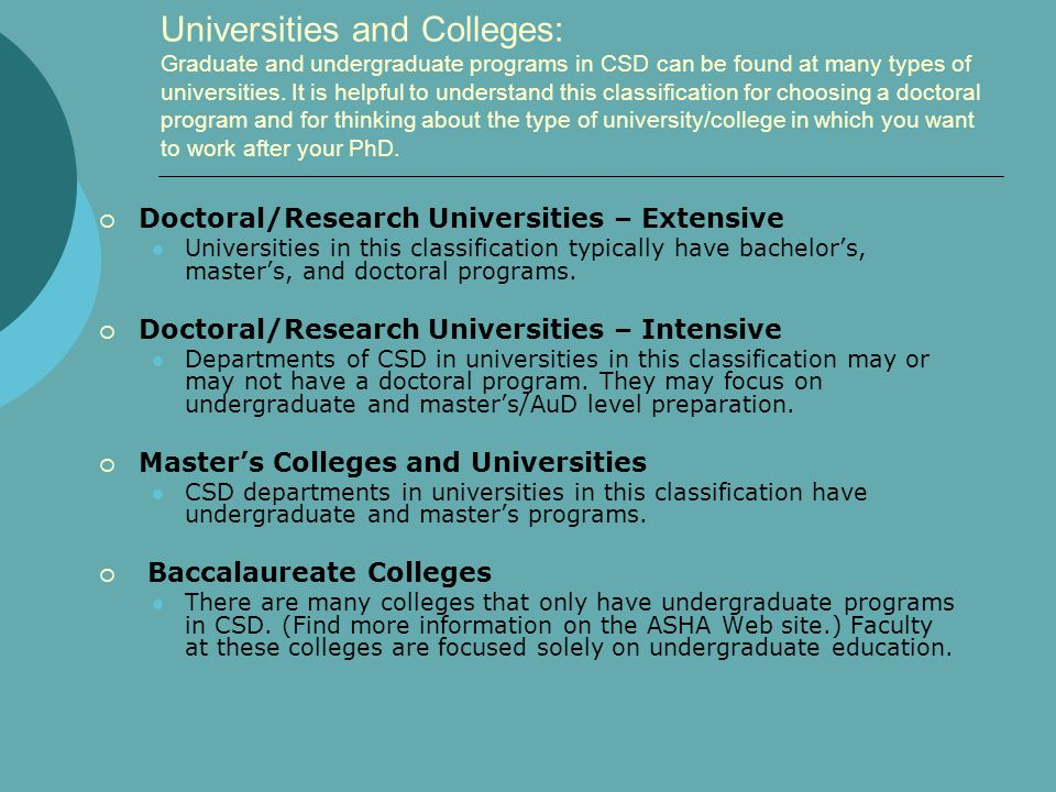 Universities and Colleges: Graduate and undergraduate programs in CSD can be found at many types of universities. It is helpful to understand this cla