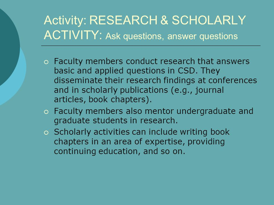 Activity: TEACH : Undergraduate and graduate students  Faculty members engage in teaching activities that include classroom instruction, clinical instruction and supervision, and research mentorship.