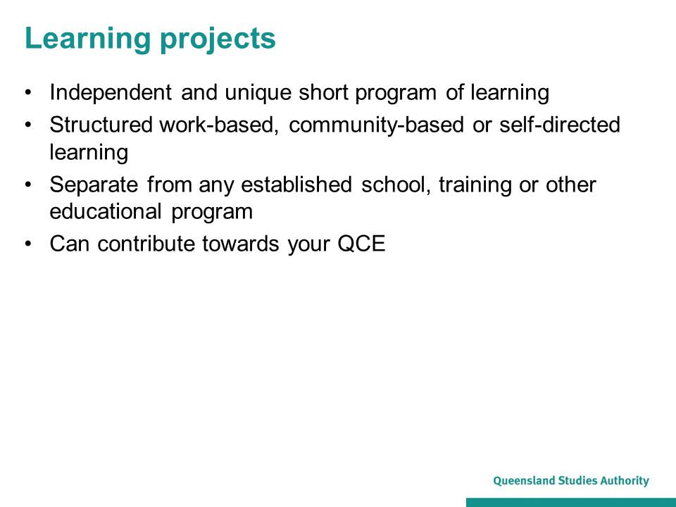 Learning projects Independent and unique short program of learning Structured work-based, community-based or self-directed learning Separate from any