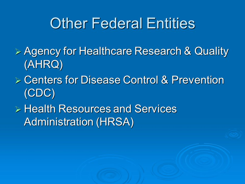 Other Federal Entities  Agency for Healthcare Research & Quality (AHRQ)  Centers for Disease Control & Prevention (CDC)  Health Resources and Servi