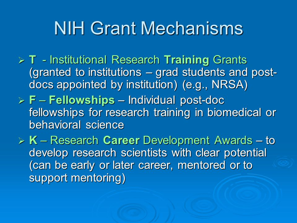 NIH Grant Mechanisms  T - Institutional Research Training Grants (granted to institutions – grad students and post- docs appointed by institution) (e