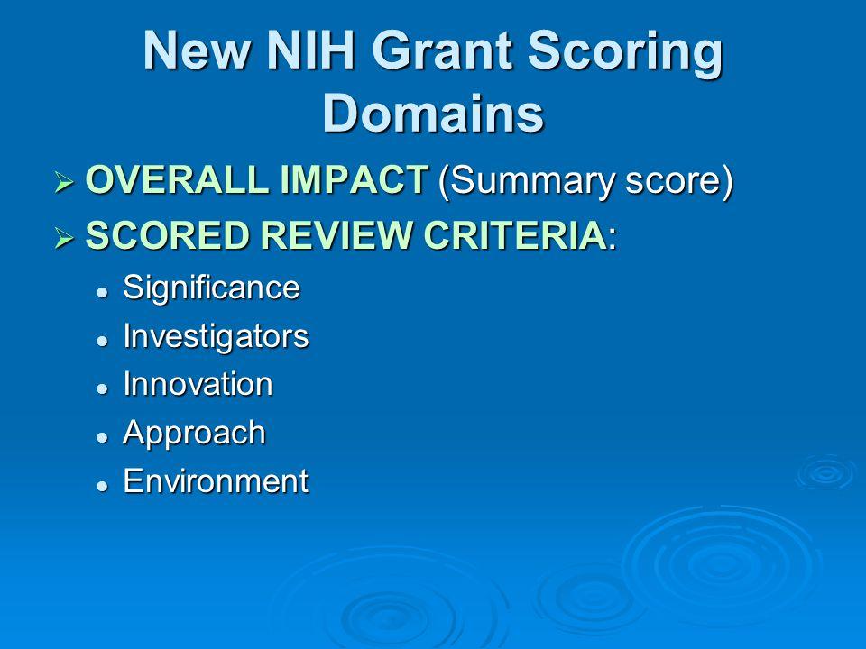New NIH Grant Scoring Domains  OVERALL IMPACT (Summary score)  SCORED REVIEW CRITERIA: Significance Significance Investigators Investigators Innovat