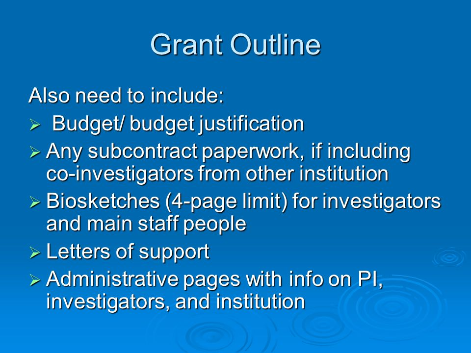 Grant Outline Also need to include:  Budget/ budget justification  Any subcontract paperwork, if including co-investigators from other institution 