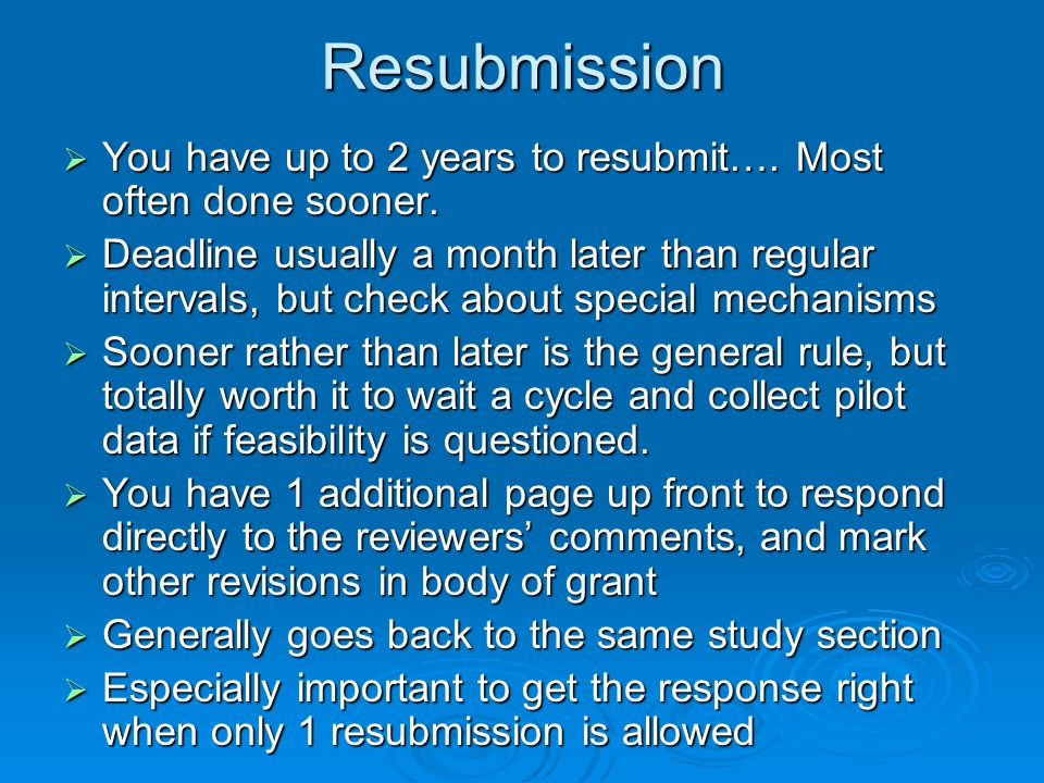 Resubmission  You have up to 2 years to resubmit…. Most often done sooner.  Deadline usually a month later than regular intervals, but check about s