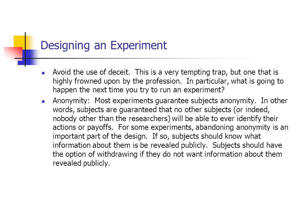 Designing an Experiment Avoid the use of deceit.
