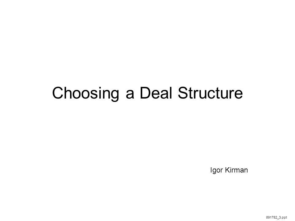 Choosing a Deal Structure Igor Kirman 891782_3.ppt