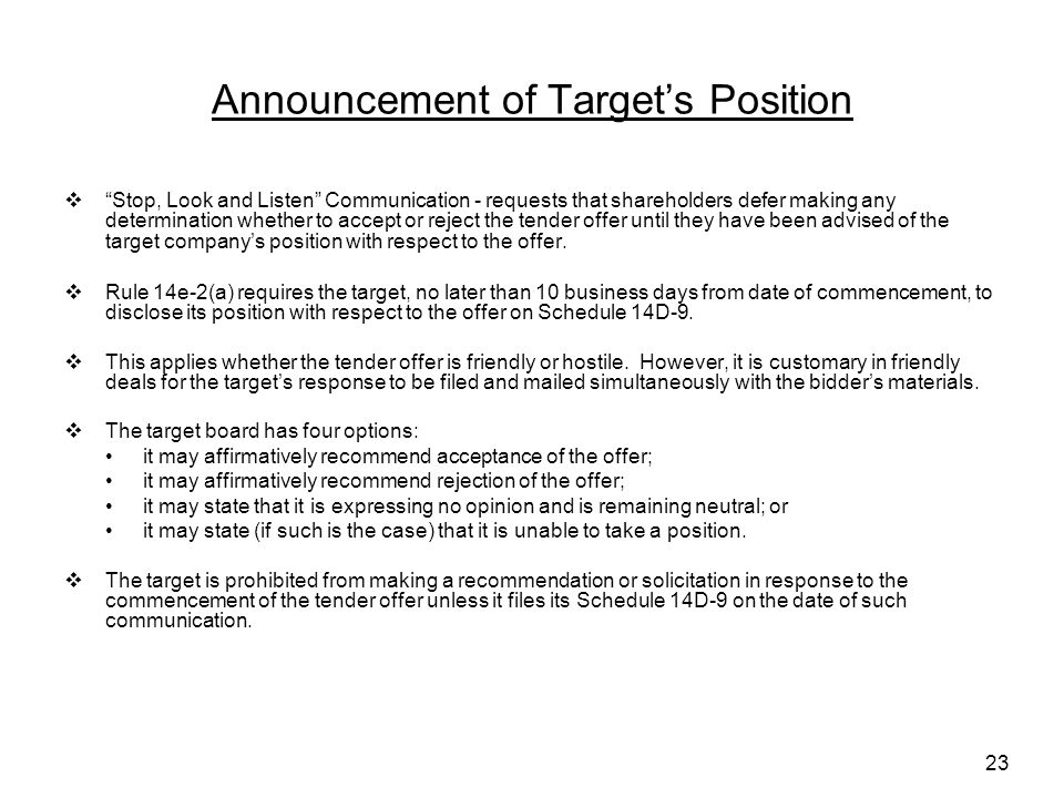 23 Announcement of Target's Position  Stop, Look and Listen Communication - requests that shareholders defer making any determination whether to accept or reject the tender offer until they have been advised of the target company's position with respect to the offer.
