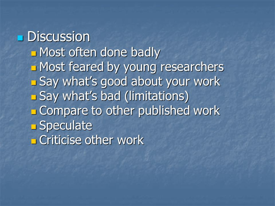 Discussion Discussion Most often done badly Most often done badly Most feared by young researchers Most feared by young researchers Say what's good ab