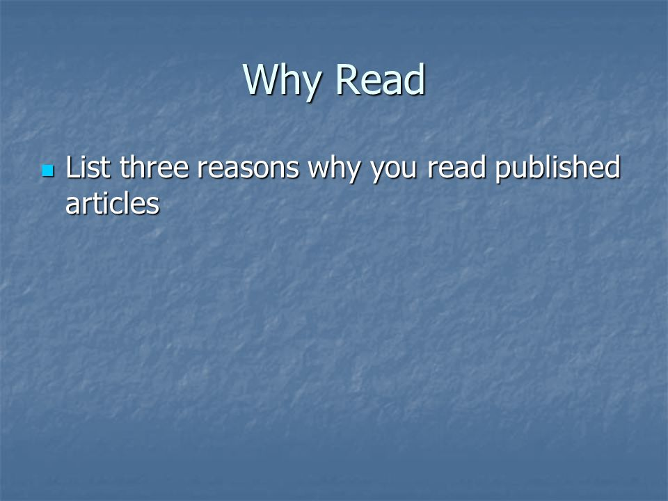 Why Read List three reasons why you read published articles List three reasons why you read published articles
