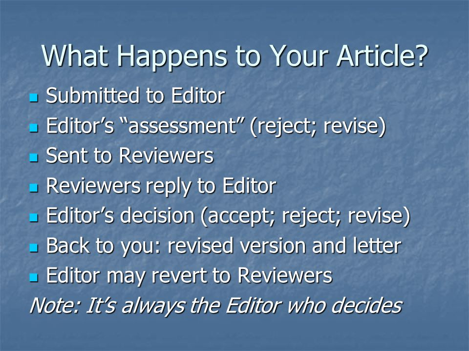 "What Happens to Your Article? Submitted to Editor Submitted to Editor Editor's ""assessment"" (reject; revise) Editor's ""assessment"" (reject; revise) Se"