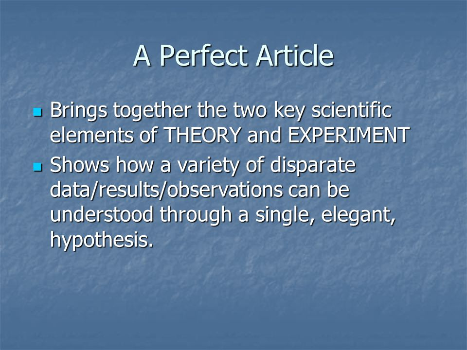A Perfect Article Brings together the two key scientific elements of THEORY and EXPERIMENT Brings together the two key scientific elements of THEORY a