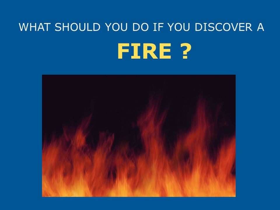 Pull the nearest fire alarm OR Tell a co-worker to pull it! Call 911 Step One