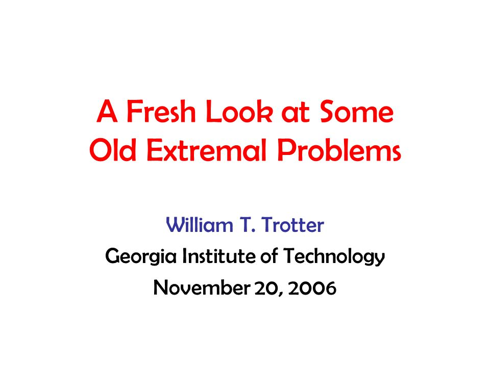 A Fresh Look at Some Old Extremal Problems William T.
