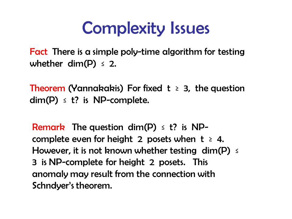 Complexity Issues Theorem (Yannakakis) For fixed t ≥ 3, the question dim(P) ≤ t.