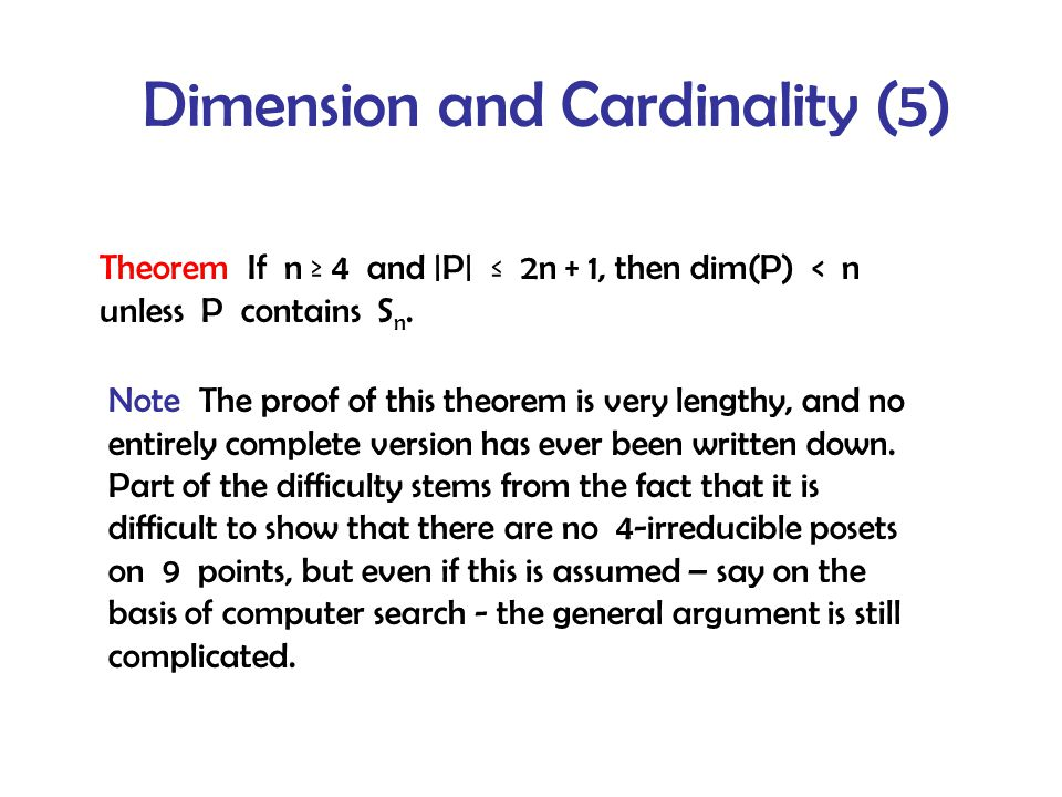 Dimension and Cardinality (5) Theorem If n ≥ 4 and |P| ≤ 2n + 1, then dim(P) < n unless P contains S n.