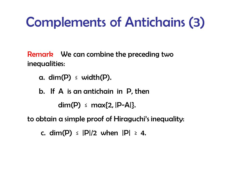 Complements of Antichains (3) Remark We can combine the preceding two inequalities: a.