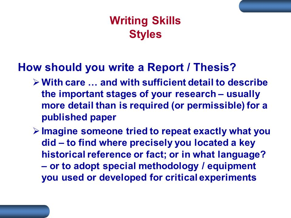 Writing Skills Styles How should you write a Report / Thesis.