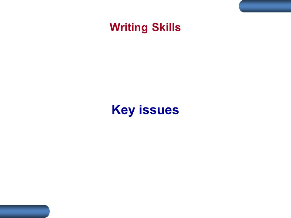 Writing Skills Key issues