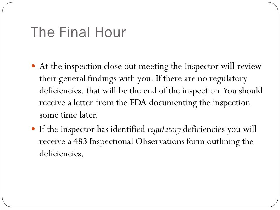 The Final Hour At the inspection close out meeting the Inspector will review their general findings with you. If there are no regulatory deficiencies,