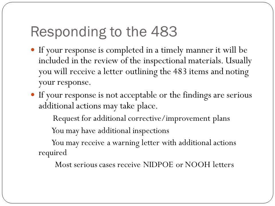 Responding to the 483 If your response is completed in a timely manner it will be included in the review of the inspectional materials.
