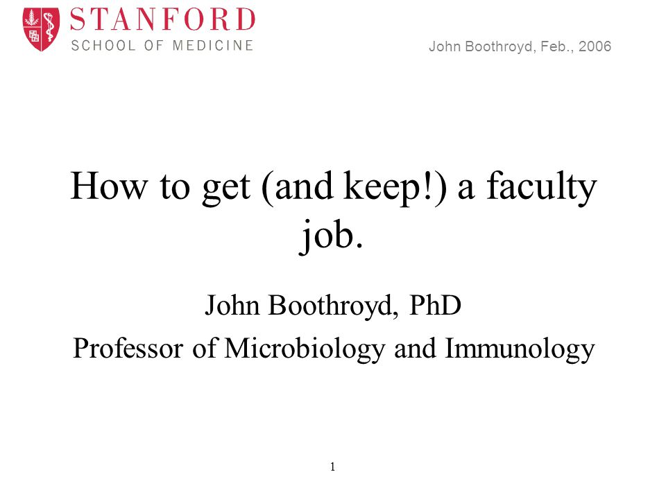 John Boothroyd, Feb., 2006 22 The Job Talk - Substance Tailor to the audience and search Biology and question paramount Overview to start - summary before future plans Good intro Finish with future plans Listen to questions - repeat or ask for clarification are you asking…?