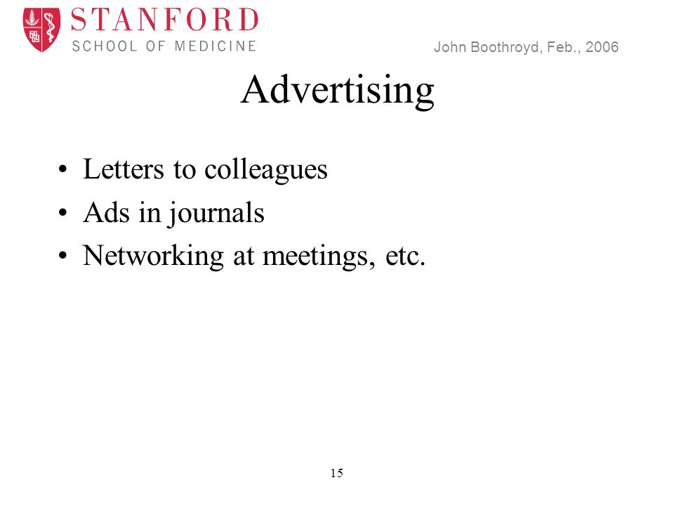 John Boothroyd, Feb., 2006 15 Advertising Letters to colleagues Ads in journals Networking at meetings, etc.