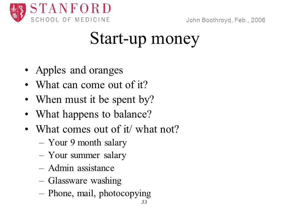 John Boothroyd, Feb., 2006 33 Start-up money Apples and oranges What can come out of it.