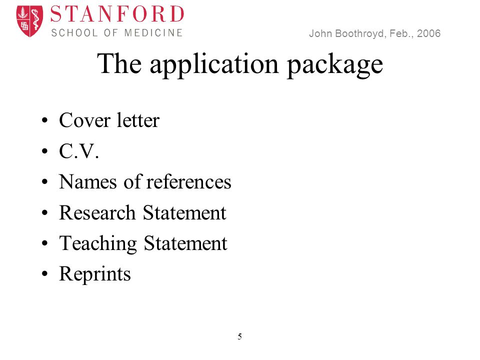 John Boothroyd, Feb., 2006 5 The application package Cover letter C.V.