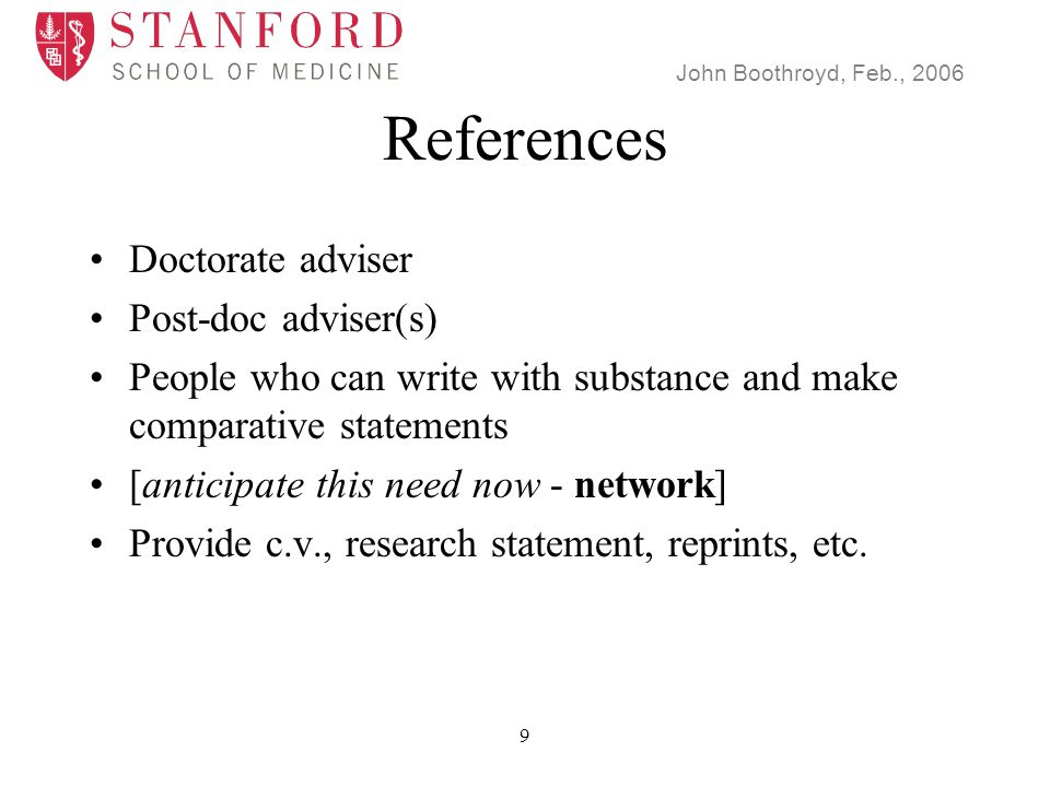 John Boothroyd, Feb., 2006 9 References Doctorate adviser Post-doc adviser(s) People who can write with substance and make comparative statements [anticipate this need now - network] Provide c.v., research statement, reprints, etc.