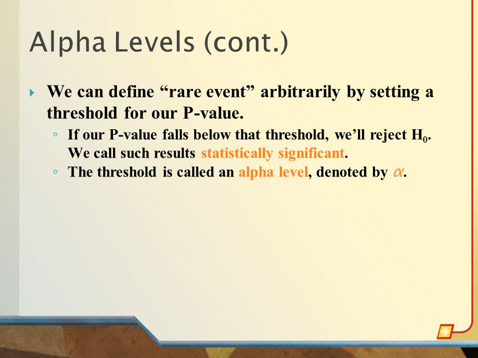  Common alpha levels are 0.10, 0.05, and 0.01.
