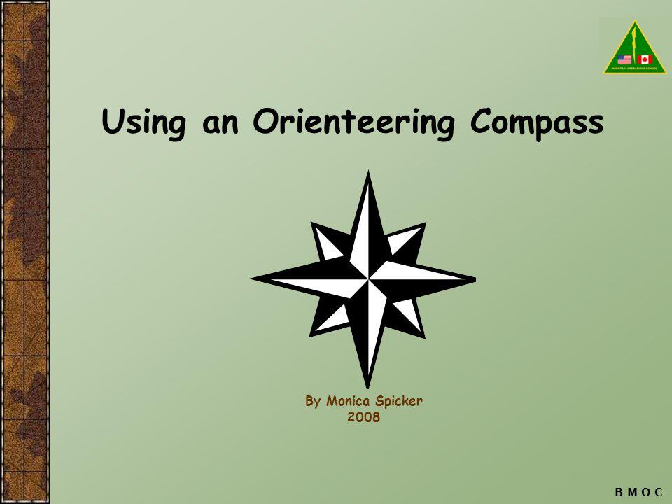 B M O C Using an Orienteering Compass By Monica Spicker 2008