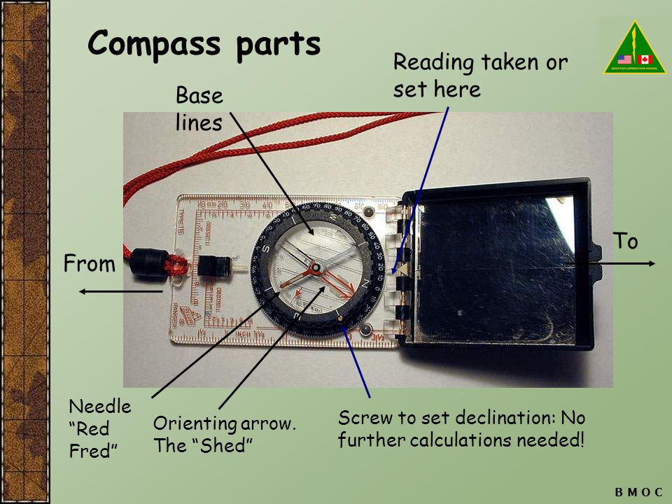 """B M O C Compass parts From To Needle """"Red Fred"""" Base lines Screw to set declination: No further calculations needed! Reading taken or set here Orienti"""