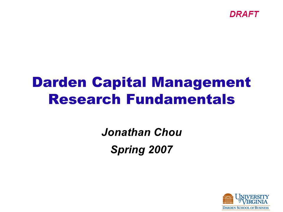 DRAFT Darden Capital Management Research Fundamentals Jonathan Chou Spring 2007