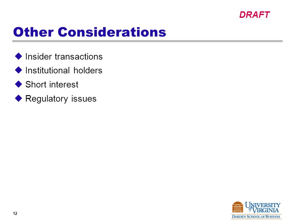 DRAFT 12 Other Considerations  Insider transactions  Institutional holders  Short interest  Regulatory issues