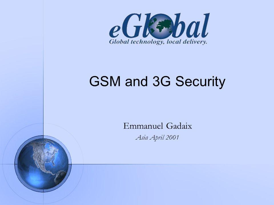 GSM and 3G Security Emmanuel Gadaix Asia April 2001