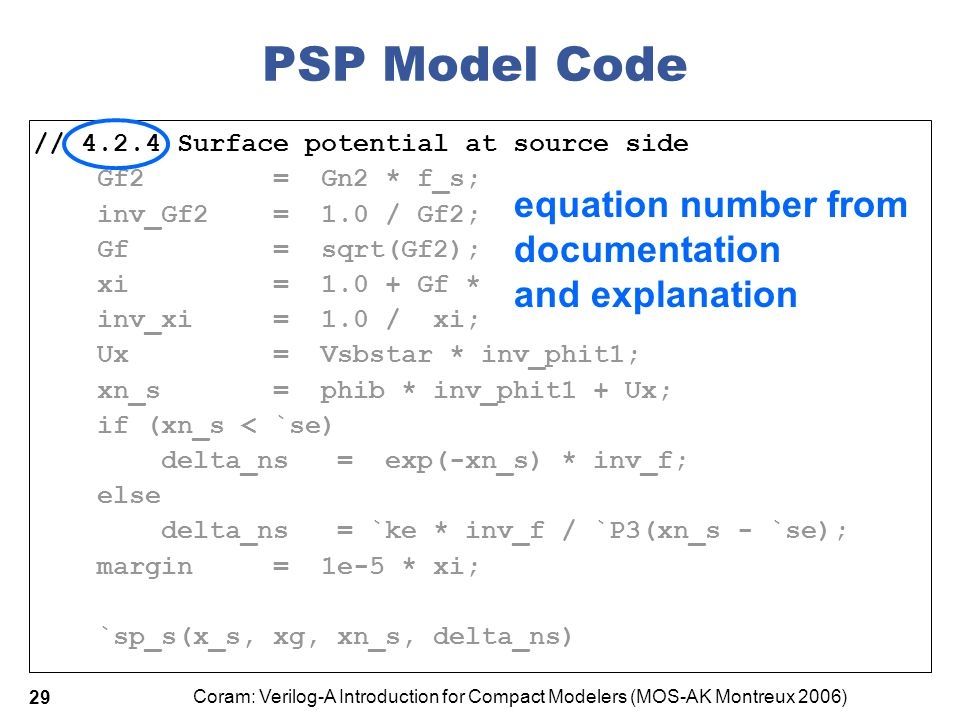 Coram: Verilog-A Introduction for Compact Modelers (MOS-AK Montreux 2006) 29 PSP Model Code // 4.2.4 Surface potential at source side Gf2 = Gn2 * f_s;