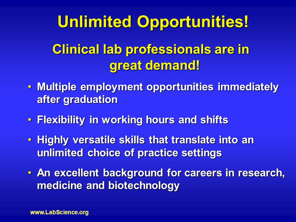 www.LabScience.org Unlimited Opportunities.Clinical lab professionals are in great demand.
