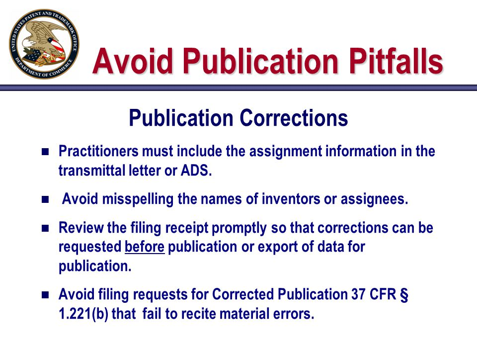 Avoid Publication Pitfalls Publication Corrections n Practitioners must include the assignment information in the transmittal letter or ADS.