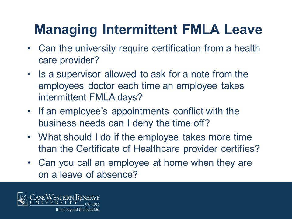 Managing Intermittent FMLA Leave Can the university require certification from a health care provider? Is a supervisor allowed to ask for a note from