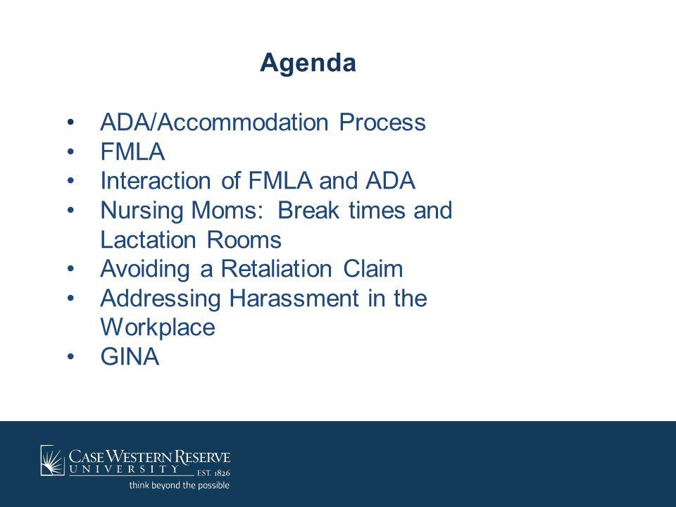 Agenda ADA/Accommodation Process FMLA Interaction of FMLA and ADA Nursing Moms: Break times and Lactation Rooms Avoiding a Retaliation Claim Addressin