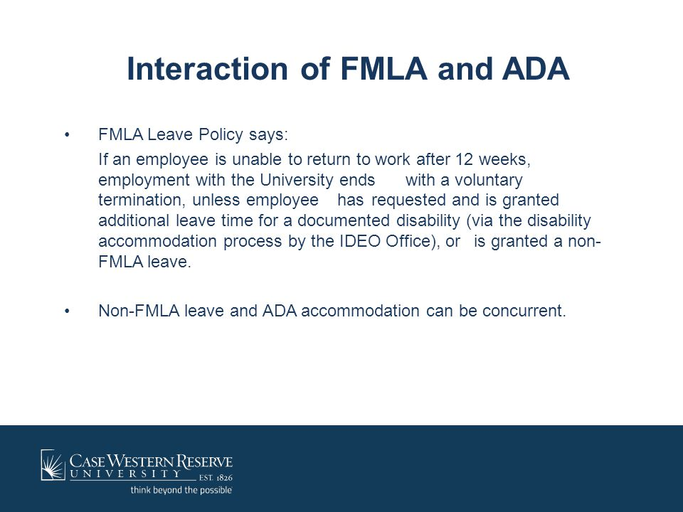 FMLA Leave Policy says: If an employee is unable to return to work after 12 weeks, employment with the University ends with a voluntary termination, u