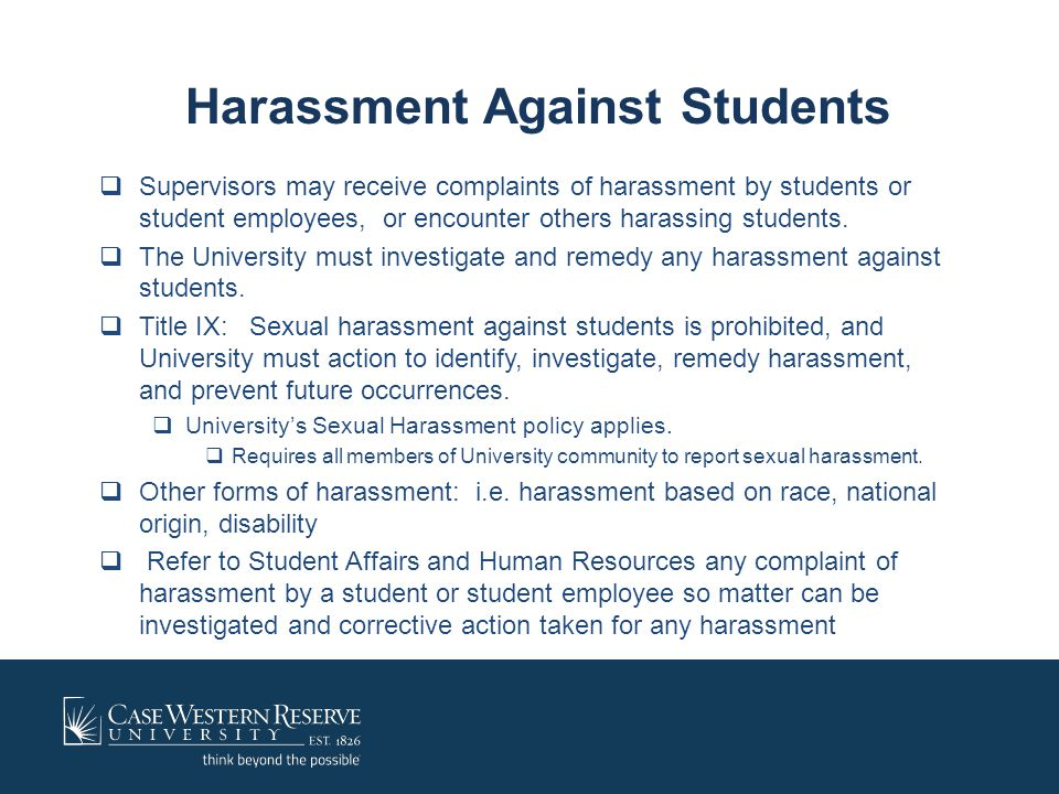 Harassment Against Students  Supervisors may receive complaints of harassment by students or student employees, or encounter others harassing student
