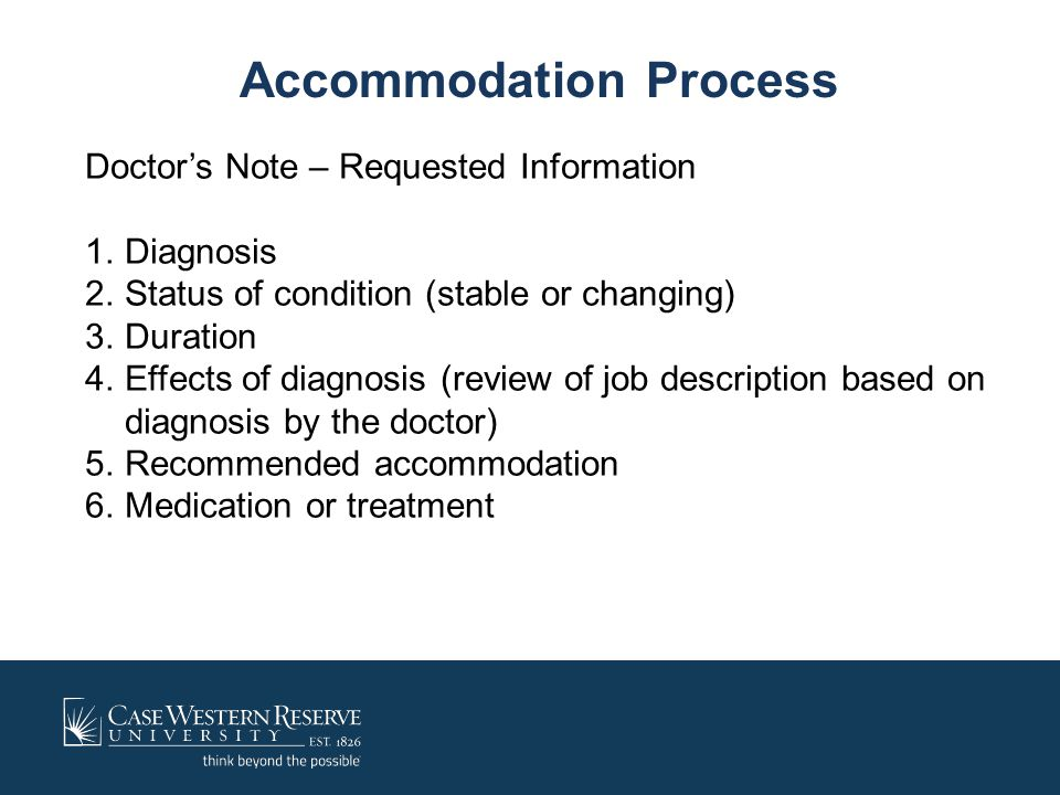 Accommodation Process Doctor's Note – Requested Information 1.Diagnosis 2.Status of condition (stable or changing) 3.Duration 4.Effects of diagnosis (