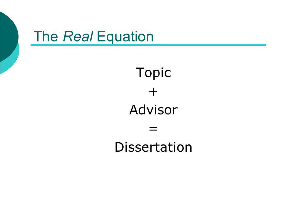 The Real Equation Topic + Advisor = Dissertation