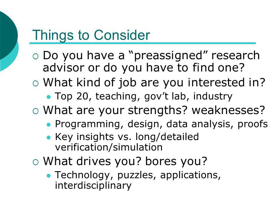 Things to Consider  Do you have a preassigned research advisor or do you have to find one.